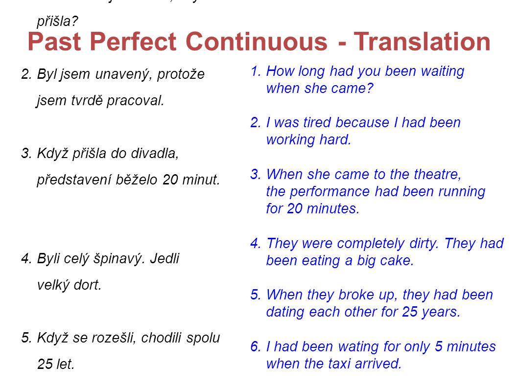 Past Perfect Continuous - Translation 1. Jak dlouho jste čekal, když přišla.