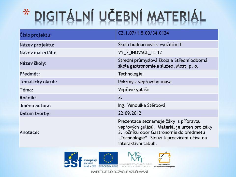 Číslo projektu: CZ.1.07/1.5.00/34.0124 Název projektu: Škola budoucnosti s využitím IT Název materiálu: VY_7_INOVACE_TE 12 Název školy: Střední průmys