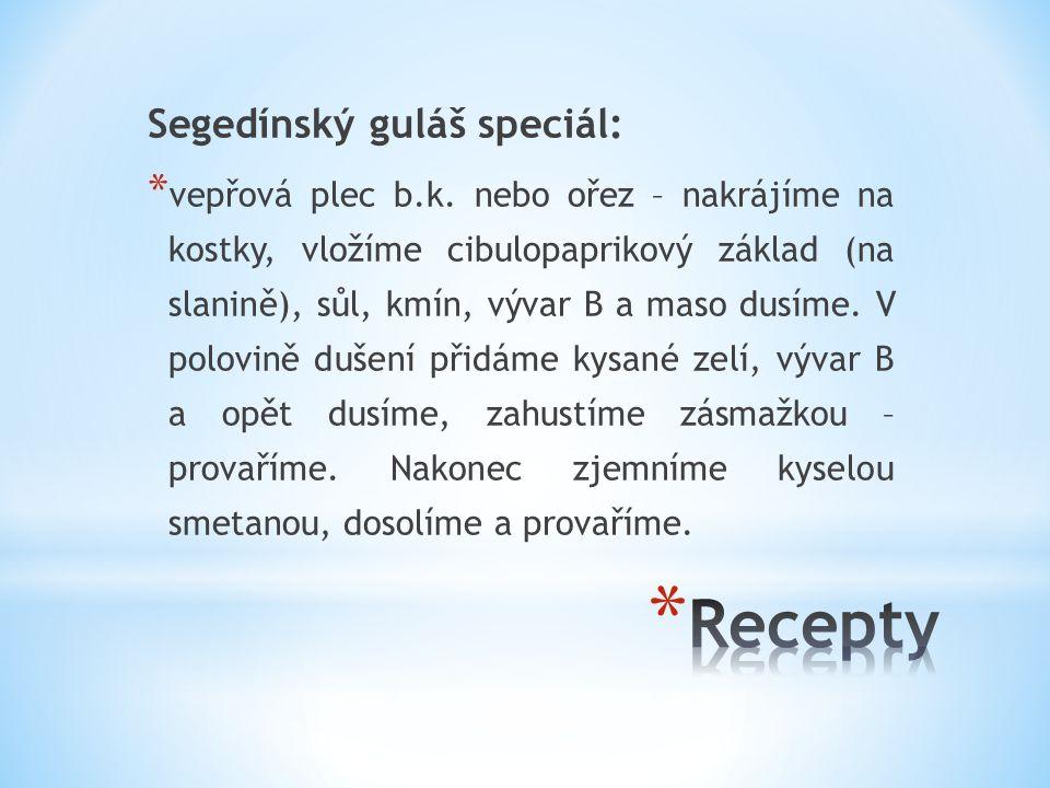 Segedínský guláš speciál: * vepřová plec b.k. nebo ořez – nakrájíme na kostky, vložíme cibulopaprikový základ (na slanině), sůl, kmín, vývar B a maso