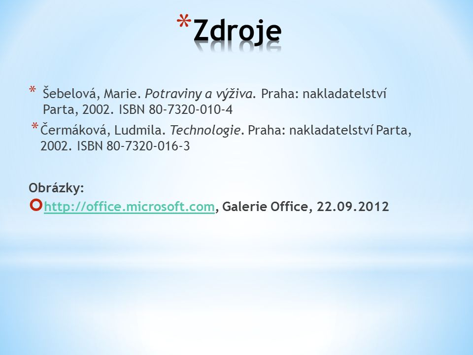 * Šebelová, Marie. Potraviny a výživa. Praha: nakladatelství Parta, 2002. ISBN 80-7320-010-4 * Čermáková, Ludmila. Technologie. Praha: nakladatelství