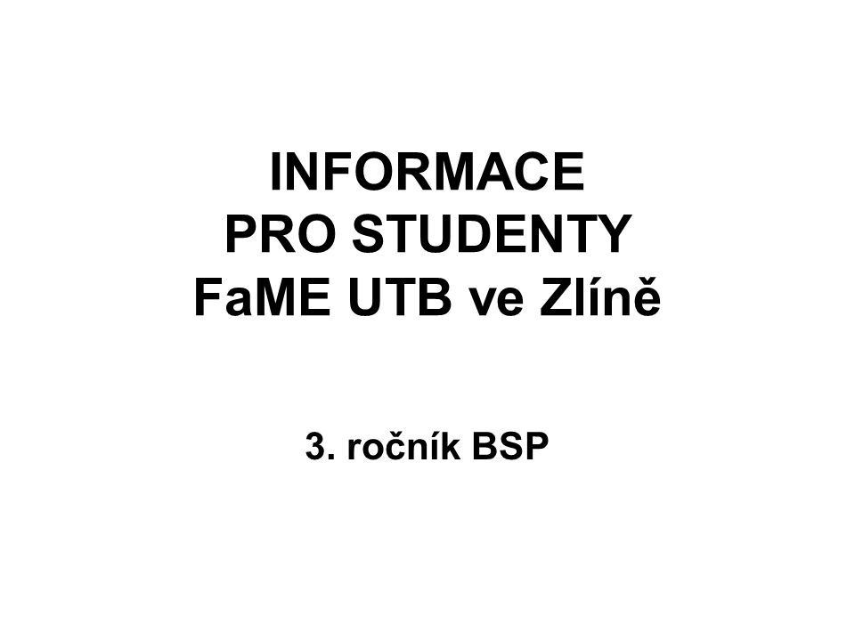 INFORMACE PRO STUDENTY FaME UTB ve Zlíně 3. ročník BSP