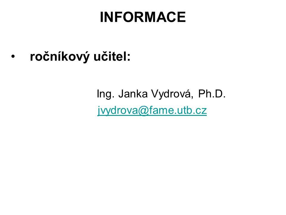 INFORMACE ročníkový učitel: Ing. Janka Vydrová, Ph.D. jvydrova@fame.utb.cz