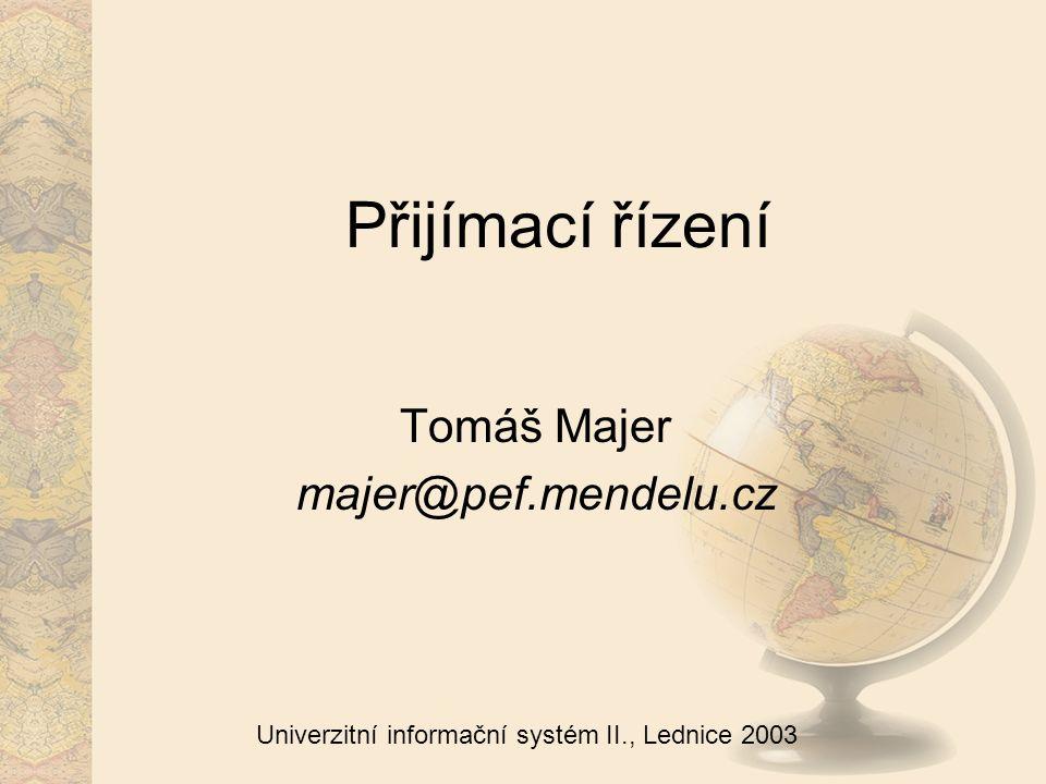 Univerzitní informační systém II., Lednice 2003 Přijímací řízení Tomáš Majer majer@pef.mendelu.cz