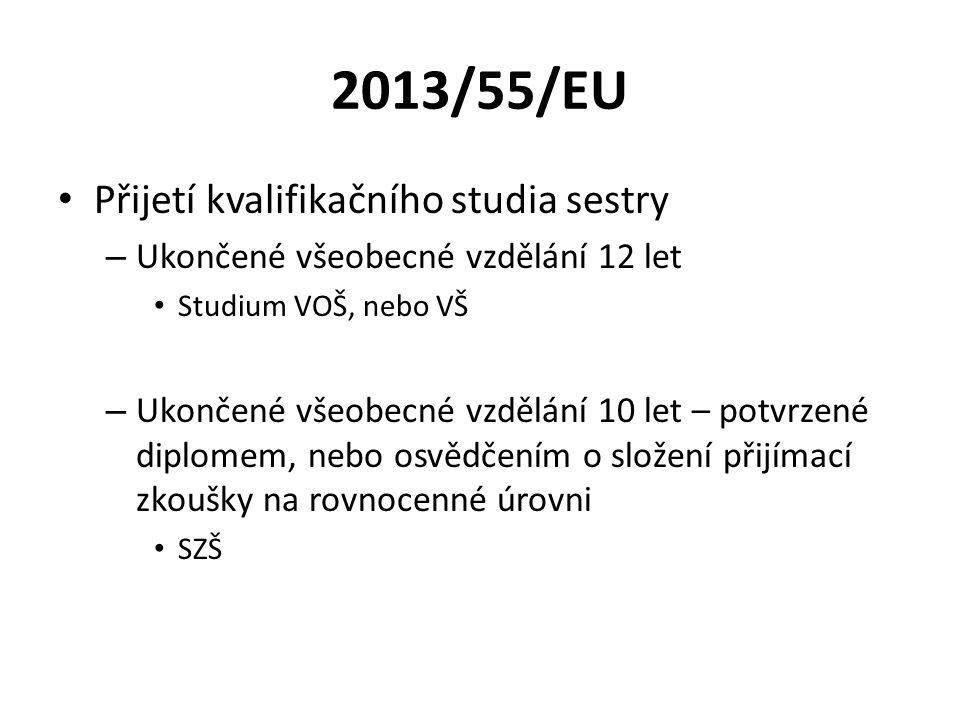 2013/55/EU Přijetí kvalifikačního studia sestry – Ukončené všeobecné vzdělání 12 let Studium VOŠ, nebo VŠ – Ukončené všeobecné vzdělání 10 let – potvrzené diplomem, nebo osvědčením o složení přijímací zkoušky na rovnocenné úrovni SZŠ