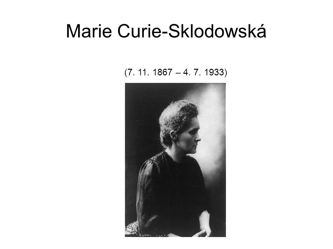 Marie Curie-Sklodowská (7. 11. 1867 – 4. 7. 1933)