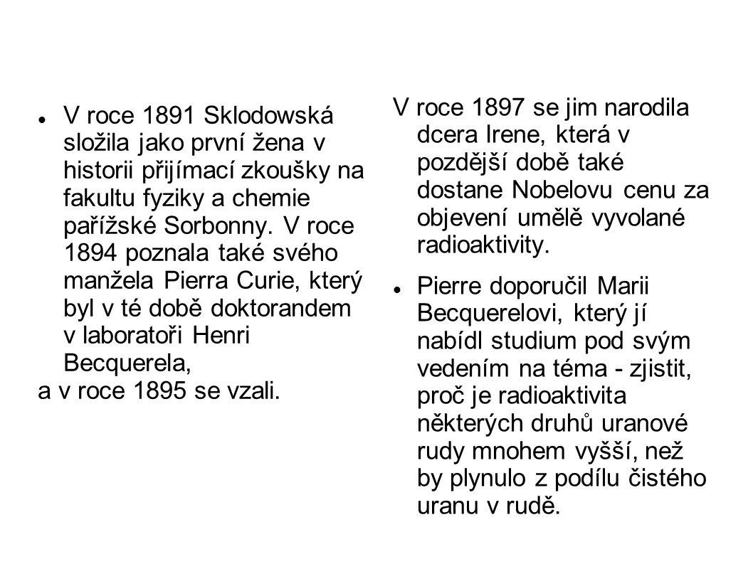 V roce 1891 Sklodowská složila jako první žena v historii přijímací zkoušky na fakultu fyziky a chemie pařížské Sorbonny. V roce 1894 poznala také své