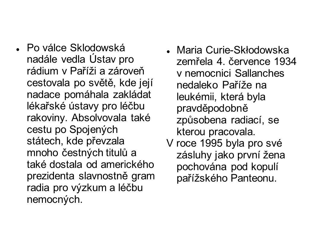 Po válce Sklodowská nadále vedla Ústav pro rádium v Paříži a zároveň cestovala po světě, kde její nadace pomáhala zakládat lékařské ústavy pro léčbu r