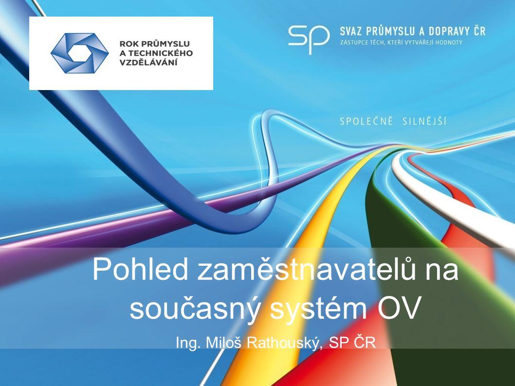 Pohled zaměstnavatelů na současný systém OV Ing. Miloš Rathouský, SP ČR