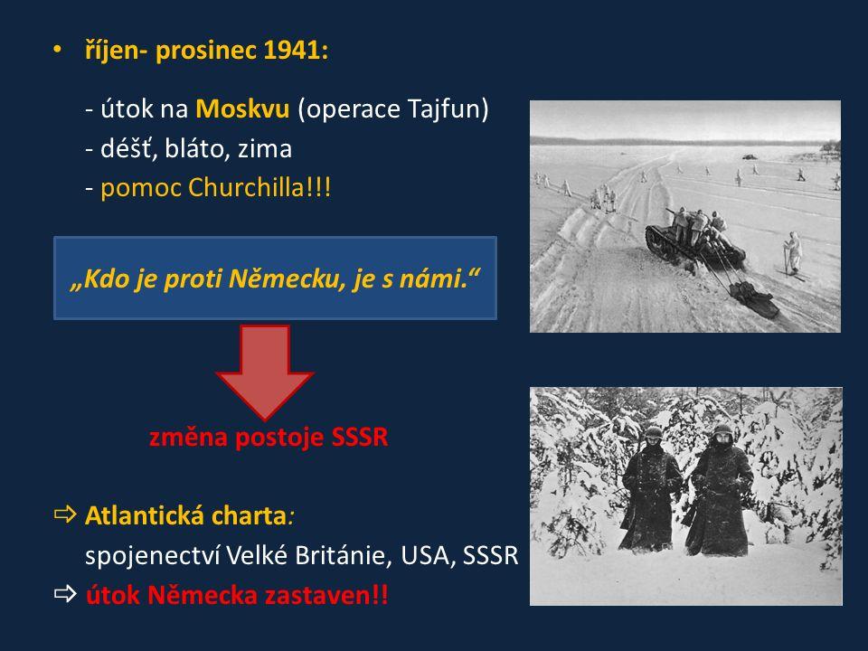 říjen- prosinec 1941: - útok na Moskvu (operace Tajfun) - déšť, bláto, zima - pomoc Churchilla!!.