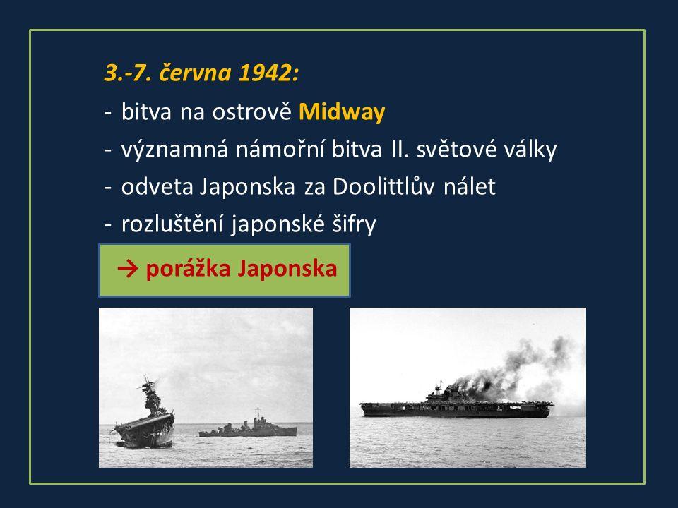 3.-7. června 1942: -bitva na ostrově Midway -významná námořní bitva II.