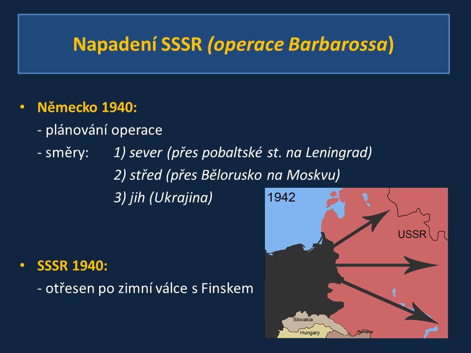Napadení SSSR (operace Barbarossa) Německo 1940: - plánování operace - směry: 1) sever (přes pobaltské st.