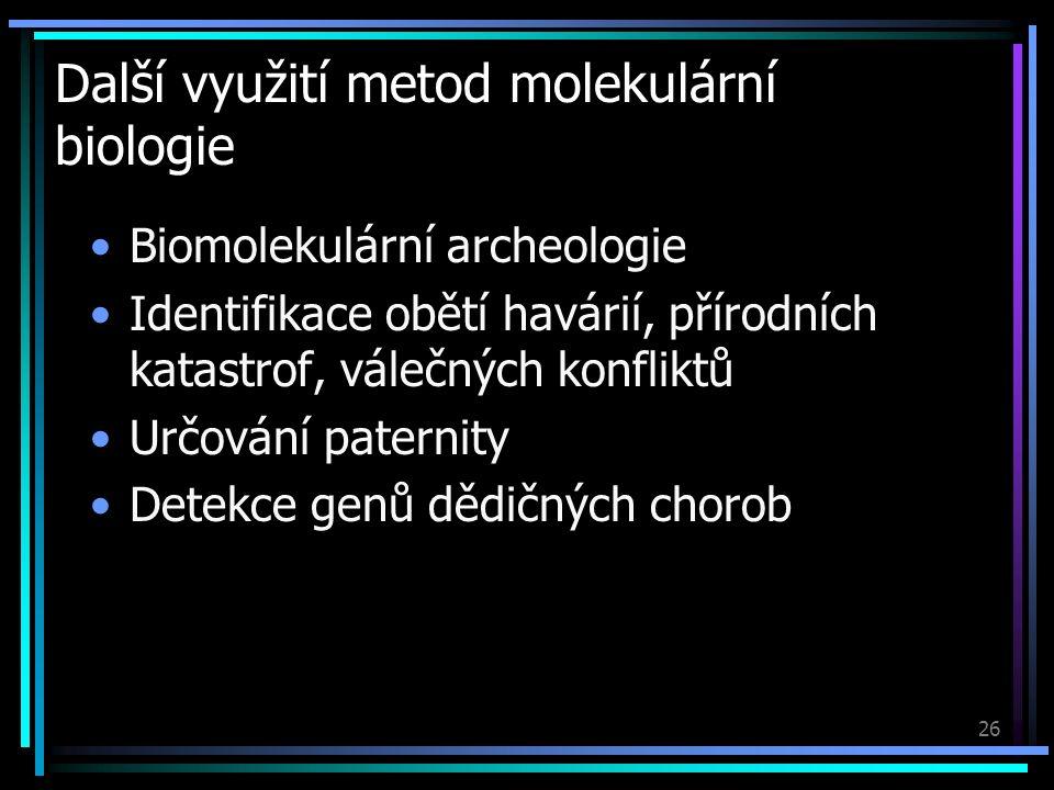 26 Další využití metod molekulární biologie Biomolekulární archeologie Identifikace obětí havárií, přírodních katastrof, válečných konfliktů Určování paternity Detekce genů dědičných chorob
