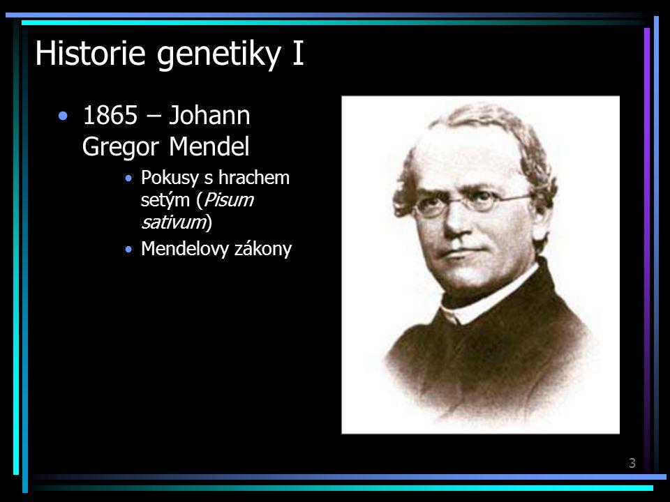 3 Historie genetiky I 1865 – Johann Gregor Mendel Pokusy s hrachem setým (Pisum sativum) Mendelovy zákony