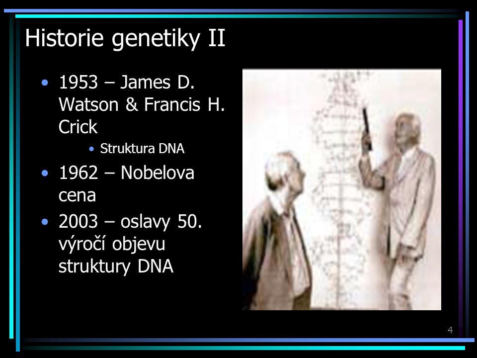 4 Historie genetiky II 1953 – James D. Watson & Francis H.