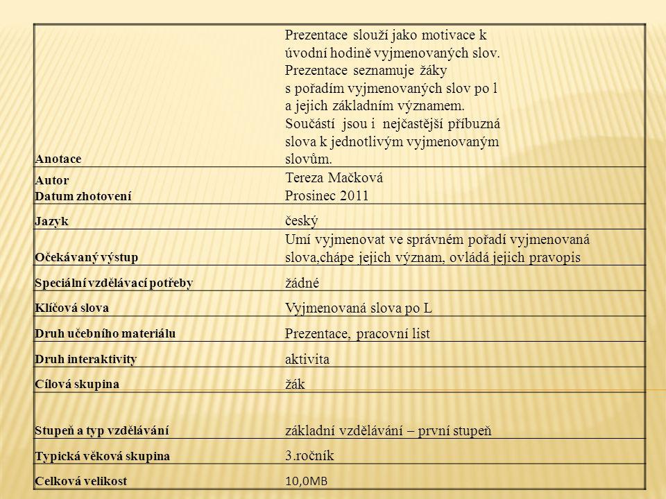 Anotace Prezentace slouží jako motivace k úvodní hodině vyjmenovaných slov. Prezentace seznamuje žáky s pořadím vyjmenovaných slov po l a jejich zákla