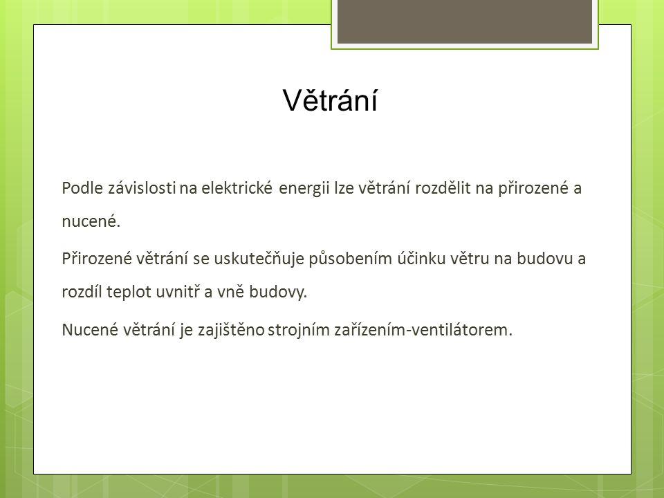 Větrání Podle závislosti na elektrické energii lze větrání rozdělit na přirozené a nucené.