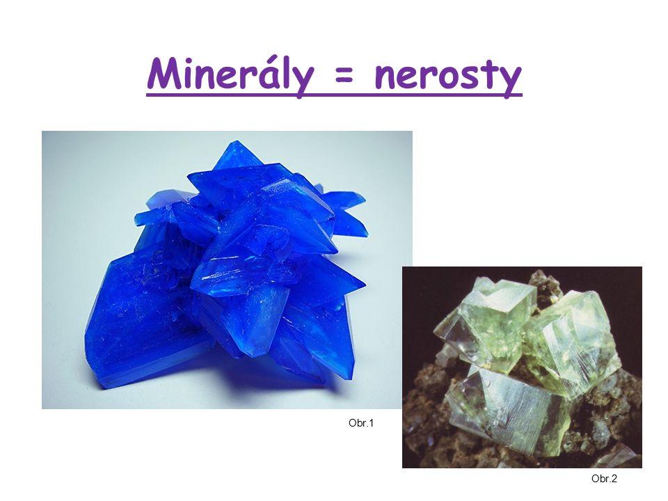 Minerály = nerosty Obr.1 Obr.2