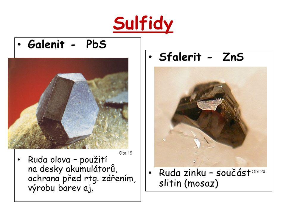Sulfidy Galenit - PbS Ruda olova – použití na desky akumulátorů, ochrana před rtg. zářením, výrobu barev aj. Sfalerit - ZnS Ruda zinku – součást sliti