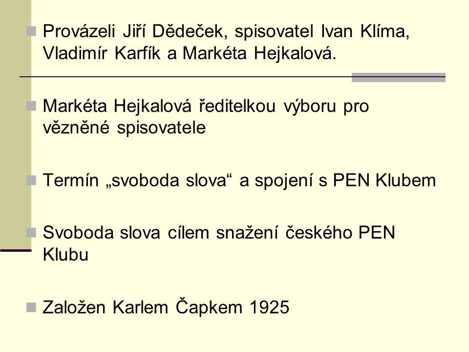 Provázeli Jiří Dědeček, spisovatel Ivan Klíma, Vladimír Karfík a Markéta Hejkalová. Markéta Hejkalová ředitelkou výboru pro vězněné spisovatele Termín