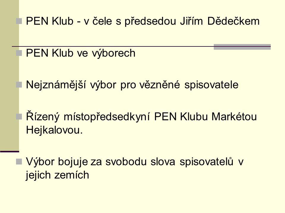 PEN Klub - v čele s předsedou Jiřím Dědečkem PEN Klub ve výborech Nejznámější výbor pro vězněné spisovatele Řízený místopředsedkyní PEN Klubu Markétou