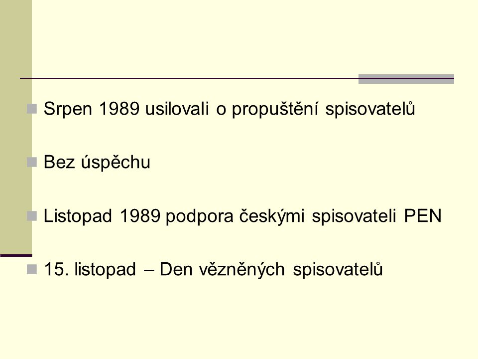 Srpen 1989 usilovali o propuštění spisovatelů Bez úspěchu Listopad 1989 podpora českými spisovateli PEN 15. listopad – Den vězněných spisovatelů