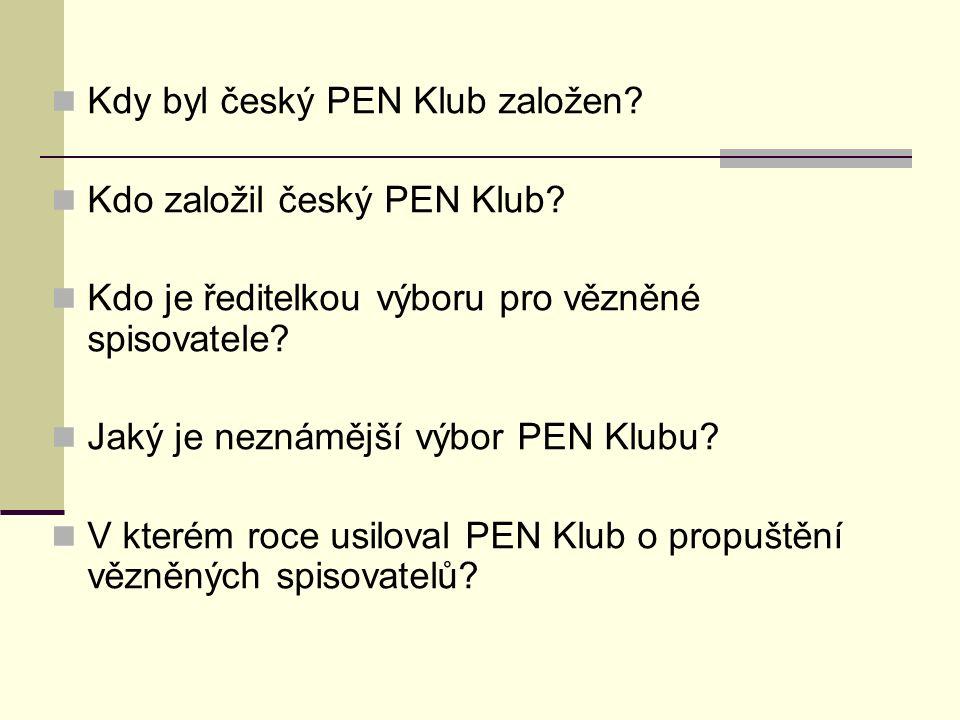 Kdy byl český PEN Klub založen? Kdo založil český PEN Klub? Kdo je ředitelkou výboru pro vězněné spisovatele? Jaký je neznámější výbor PEN Klubu? V kt