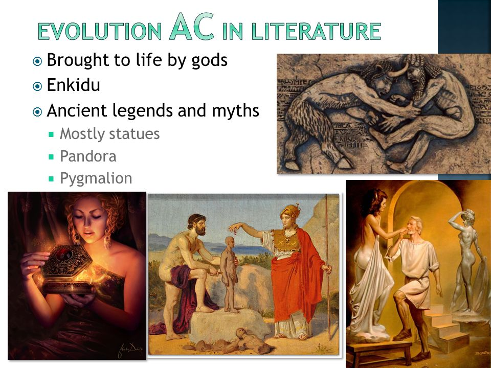  Brought to life by gods  Enkidu  Ancient legends and myths  Mostly statues  Pandora  Pygmalion