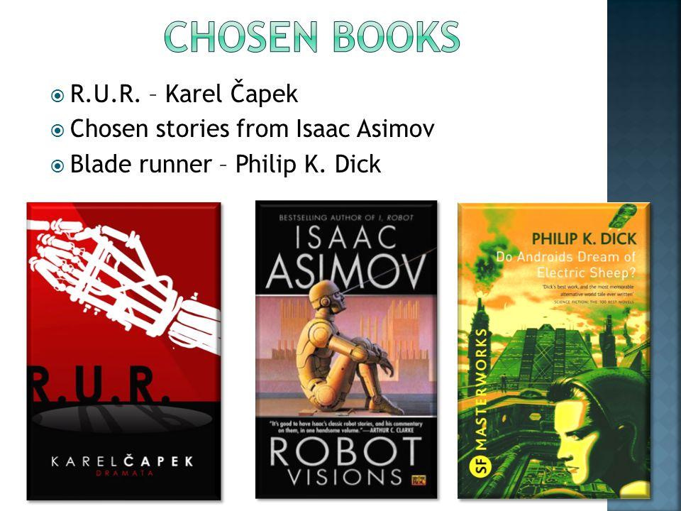  R.U.R. – Karel Čapek  Chosen stories from Isaac Asimov  Blade runner – Philip K. Dick