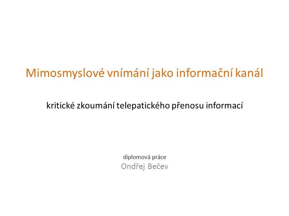 Mimosmyslové vnímání jako informační kanál kritické zkoumání telepatického přenosu informací diplomová práce Ondřej Bečev