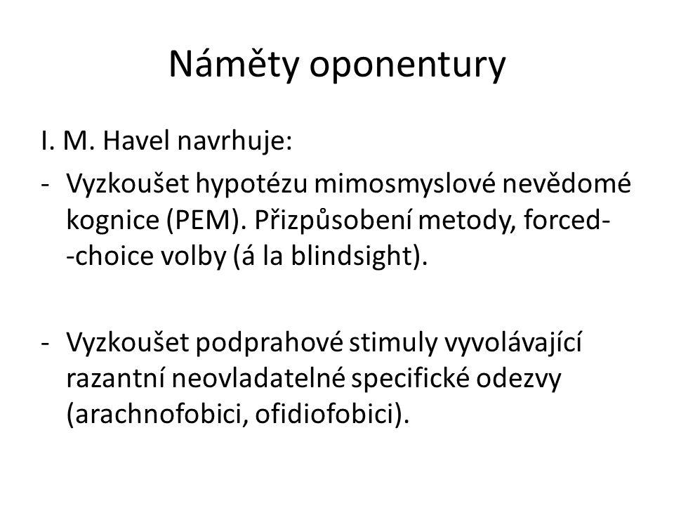 Náměty oponentury I. M. Havel navrhuje: -Vyzkoušet hypotézu mimosmyslové nevědomé kognice (PEM). Přizpůsobení metody, forced- -choice volby (á la blin