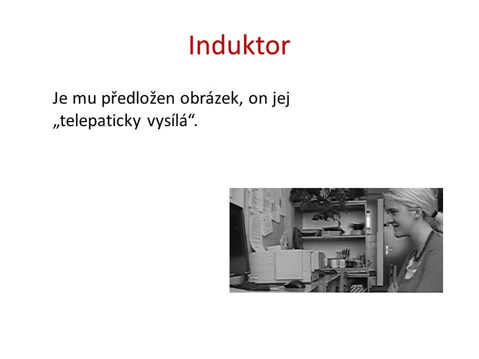 """Induktor Je mu předložen obrázek, on jej """"telepaticky vysílá""""."""