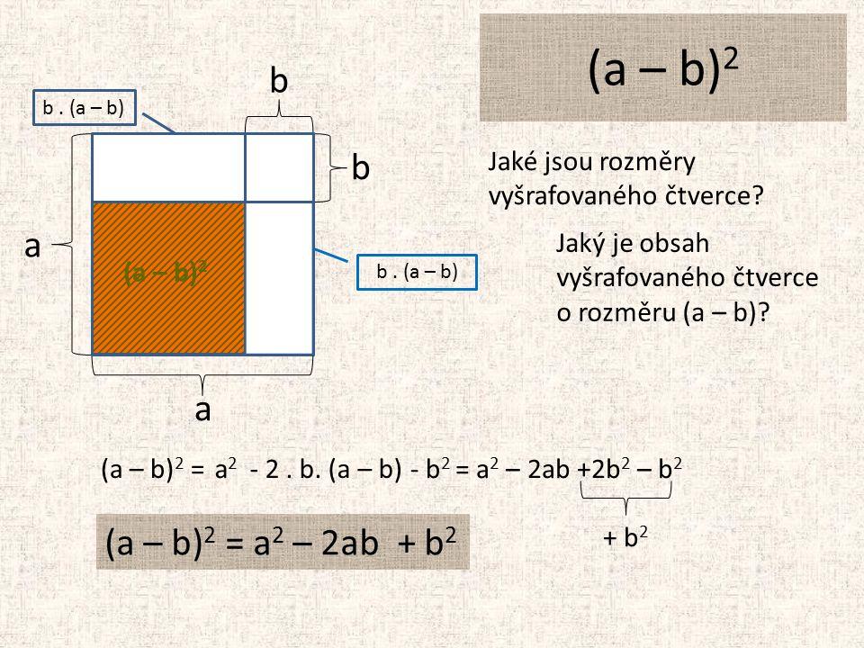 (a – b) 2 b a a b Jaké jsou rozměry vyšrafovaného čtverce.