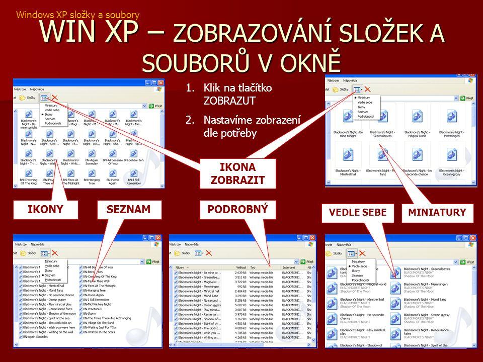 WIN XP – ZOBRAZOVÁNÍ SLOŽEK A SOUBORŮ V OKNĚ IKONY SEZNAM MINIATURY VEDLE SEBE PODROBNÝ IKONA ZOBRAZIT 1.Klik na tlačítko ZOBRAZUT 2.Nastavíme zobrazení dle potřeby IKONA ZOBRAZIT Windows XP složky a soubory
