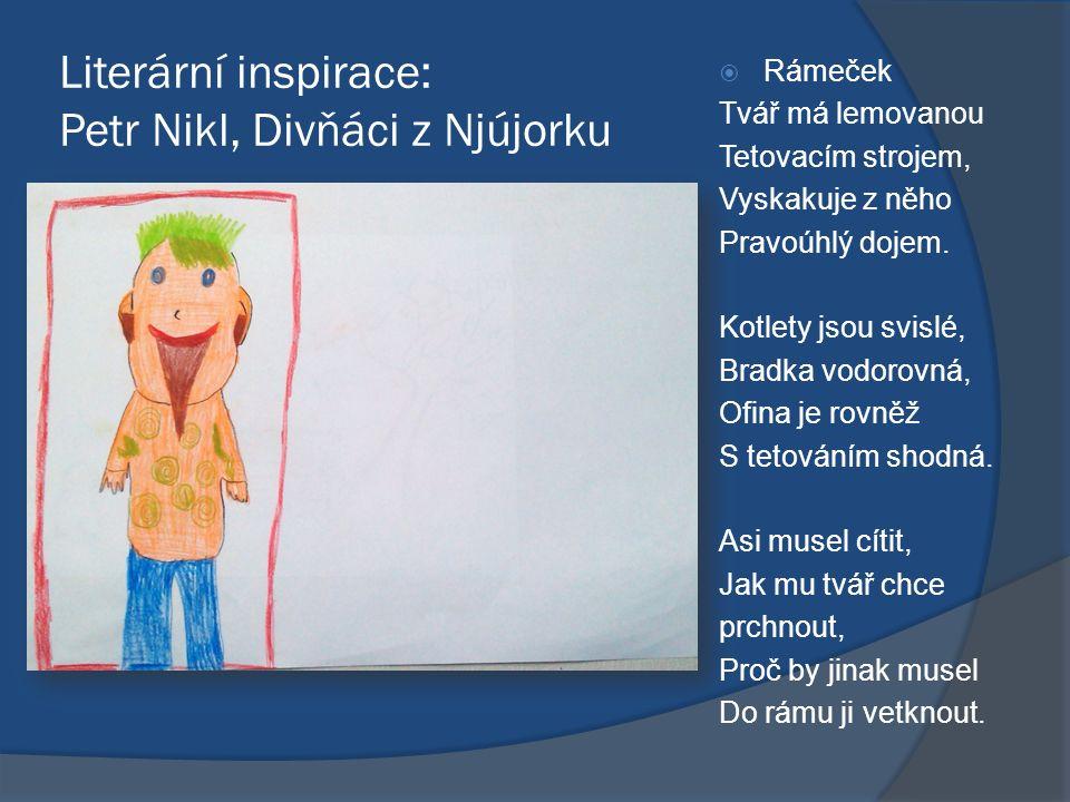 Literární inspirace: Petr Nikl, Divňáci z Njújorku  Rámeček Tvář má lemovanou Tetovacím strojem, Vyskakuje z něho Pravoúhlý dojem. Kotlety jsou svisl