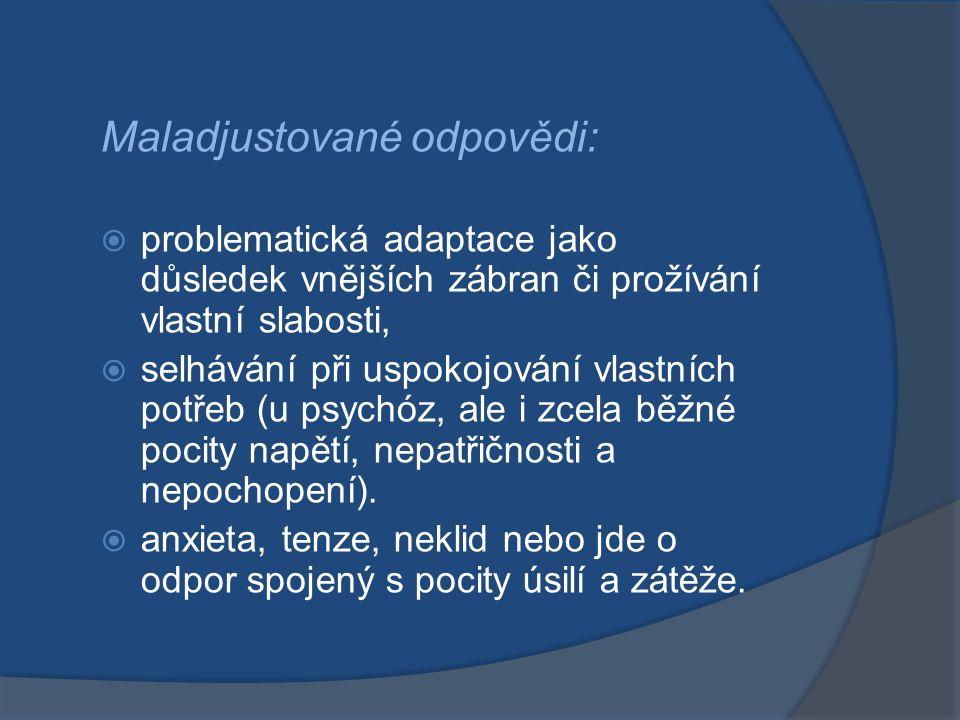 Maladjustované odpovědi:  problematická adaptace jako důsledek vnějších zábran či prožívání vlastní slabosti,  selhávání při uspokojování vlastních