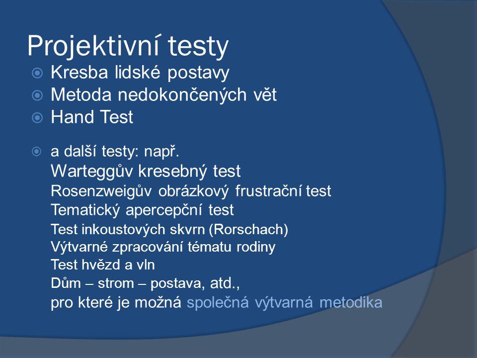 Projektivní testy  Kresba lidské postavy  Metoda nedokončených vět  Hand Test  a další testy: např.