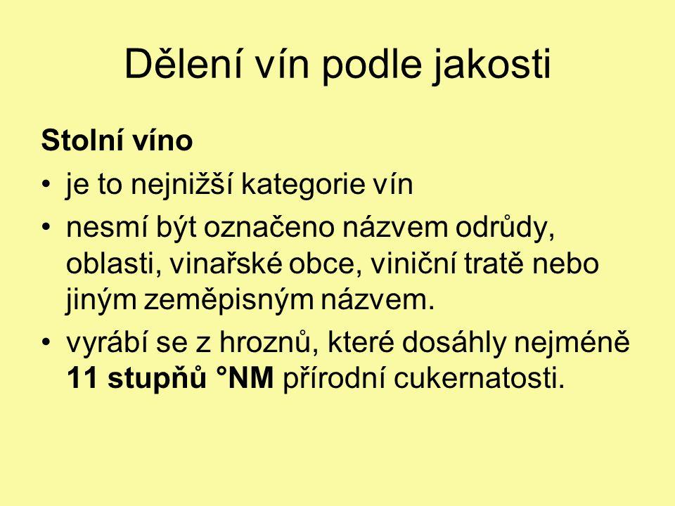 Dělení vín podle jakosti Stolní víno je to nejnižší kategorie vín nesmí být označeno názvem odrůdy, oblasti, vinařské obce, viniční tratě nebo jiným zeměpisným názvem.