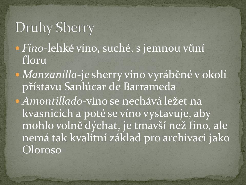Fino-lehké víno, suché, s jemnou vůní floru Manzanilla-je sherry víno vyráběné v okolí přístavu Sanlúcar de Barrameda Amontillado-víno se nechává ležet na kvasnicích a poté se víno vystavuje, aby mohlo volně dýchat, je tmavší než fino, ale nemá tak kvalitní základ pro archivaci jako Oloroso