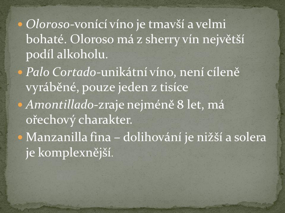 Oloroso-vonící víno je tmavší a velmi bohaté. Oloroso má z sherry vín největší podíl alkoholu.