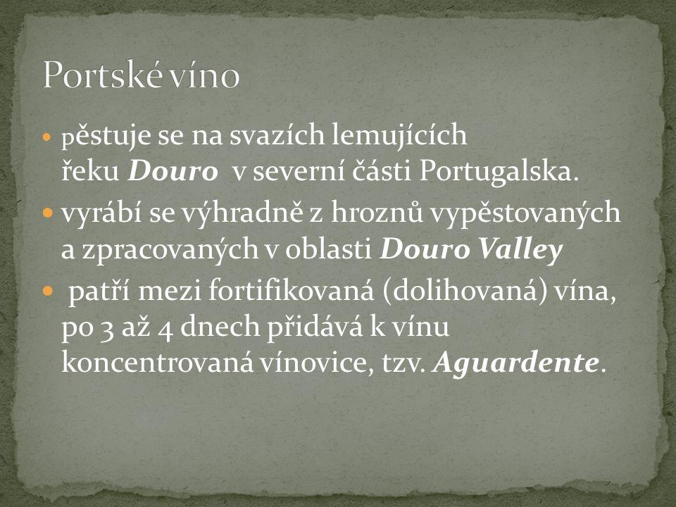 p ěstuje se na svazích lemujících řeku Douro v severní části Portugalska.
