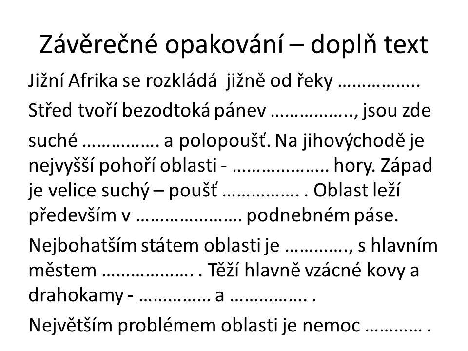 Závěrečné opakování – doplň text Jižní Afrika se rozkládá jižně od řeky …………….. Střed tvoří bezodtoká pánev …………….., jsou zde suché ……………. a polopoušť