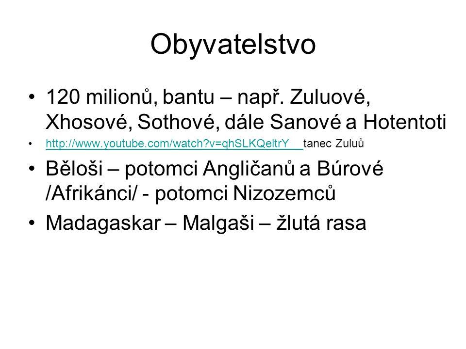 Obyvatelstvo 120 milionů, bantu – např. Zuluové, Xhosové, Sothové, dále Sanové a Hotentoti http://www.youtube.com/watch?v=qhSLKQeltrY tanec Zuluůhttp: