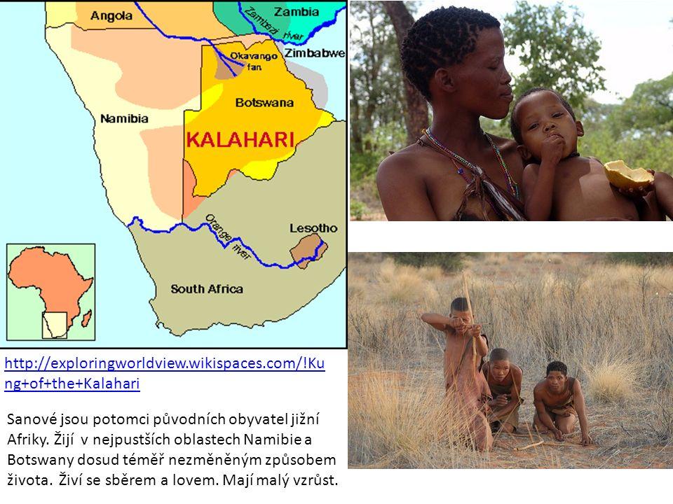 http://exploringworldview.wikispaces.com/!Ku ng+of+the+Kalahari Sanové jsou potomci původních obyvatel jižní Afriky. Žijí v nejpustších oblastech Nami