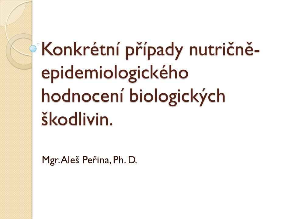 Konkrétní případy nutričně- epidemiologického hodnocení biologických škodlivin.