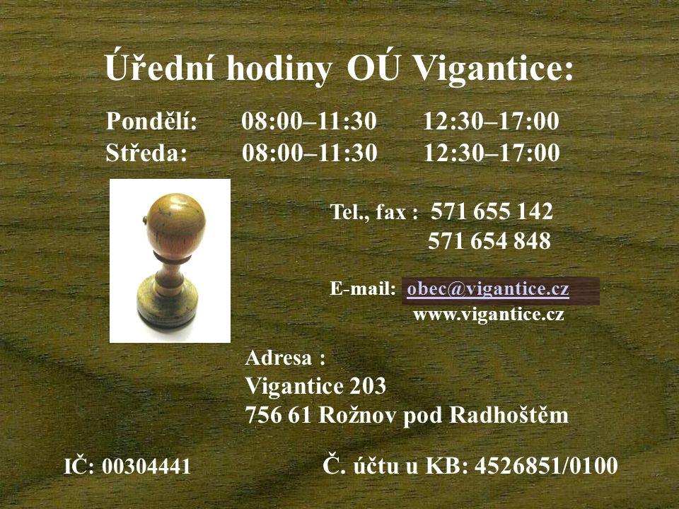 Úřední hodiny OÚ Vigantice: Pondělí: 08:00–11:30 12:30–17:00 Středa: 08:00–11:30 12:30–17:00 E-mail: obec@vigantice.czobec@vigantice.cz www.vigantice.
