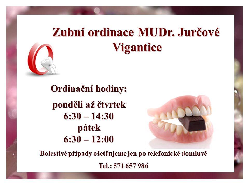 Zubní ordinace MUDr. Jurčové Vigantice Ordinační hodiny: pondělí až čtvrtek 6:30 – 14:30 pátek 6:30 – 12:00 Bolestivé případy ošetřujeme jen po telefo