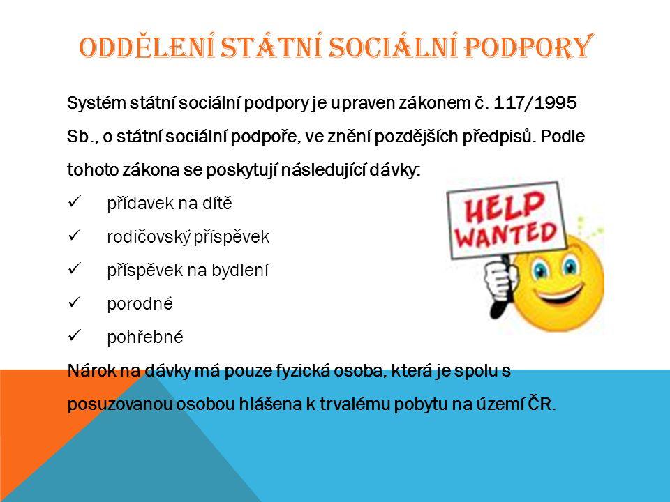 ODD Ě LENÍ STÁTNÍ SOCIÁLNÍ PODPORY Systém státní sociální podpory je upraven zákonem č. 117/1995 Sb., o státní sociální podpoře, ve znění pozdějších p