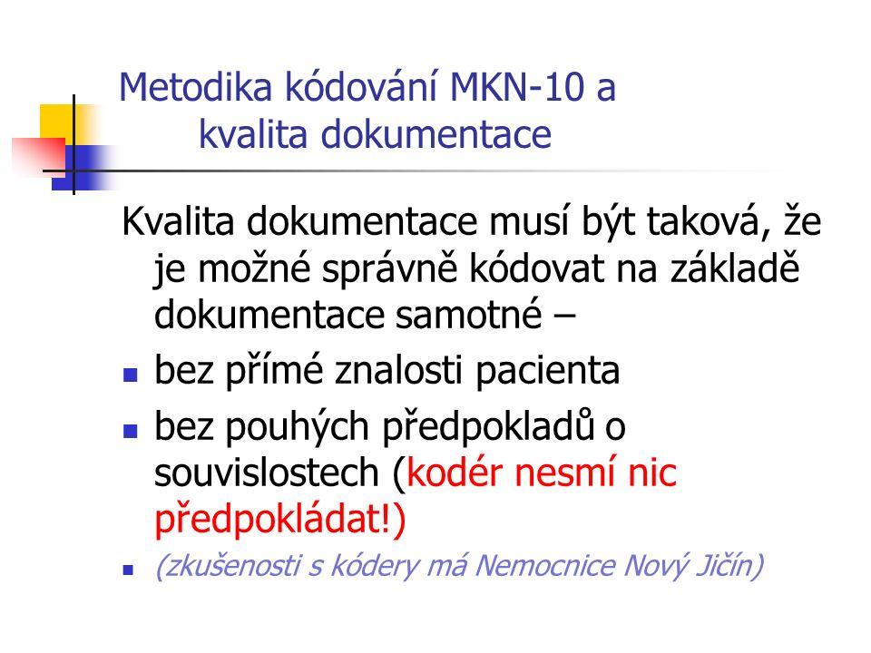 Metodika kódování MKN-10 a kvalita dokumentace Kvalita dokumentace musí být taková, že je možné správně kódovat na základě dokumentace samotné – bez přímé znalosti pacienta bez pouhých předpokladů o souvislostech (kodér nesmí nic předpokládat!) (zkušenosti s kódery má Nemocnice Nový Jičín)