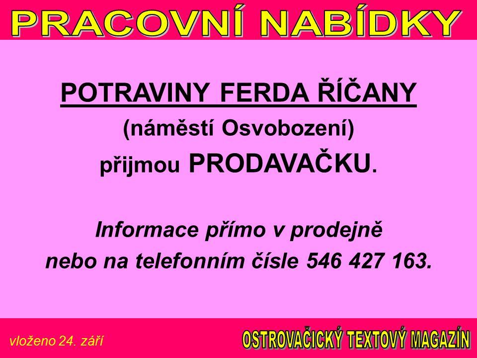 vloženo 24. září POTRAVINY FERDA ŘÍČANY (náměstí Osvobození) přijmou PRODAVAČKU.