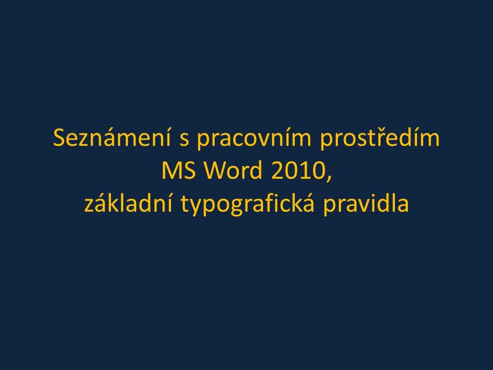 Seznámení s pracovním prostředím MS Word 2010, základní typografická pravidla